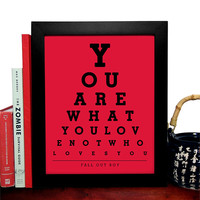 Fall Out Boy, You Are What You Love Not Who Loves You, Eye Chart, 8 x 10 Giclee Art Print, Buy 3 Get 1 Free