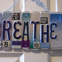 BREATHE SIGN Recycled - Repurposed - Upcycled BREATHE License Plate Wall Hanging
