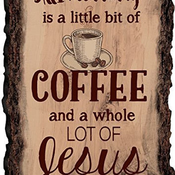 All I Need is Coffee and Jesus Coffee Cup 4 x 6 Wood Bark Edge Design Sign