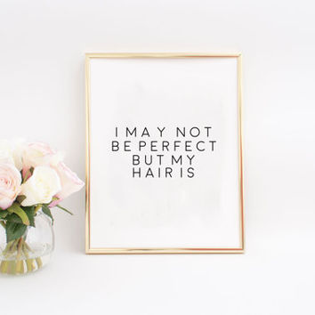 Digital Print,Typography Print,Girls Room Decor Perfect Hair,Funny Print,Salon Decor,Hair Salon Decor,Quote Prints Instant Download Fashion