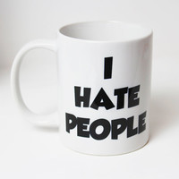 I Hate People Funny Quote Mug Cup