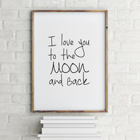 Inspirational quote,Printable love quote,Valentines day,I love you to the moon and back,I love you quote,Life quote,Gift for her,Printable