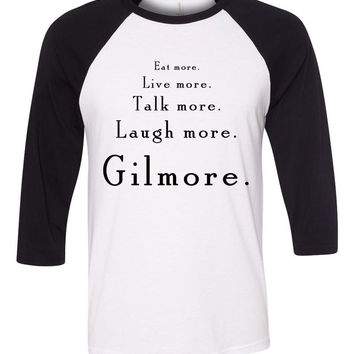 "Gilmore Girls ""Eat More. Live More. Talk More. Laugh. More Gilmore."" Baseball Tee"