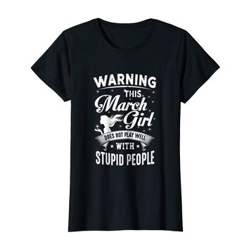 Warning March Girl Does Not Play Well With Stupid People