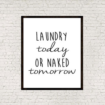 Laundry today or naked tomorrow Family Bathroom Sign, Typography Print Bathroom Art Unique Housewarming Gift Bathroom Decor Bathroom Print