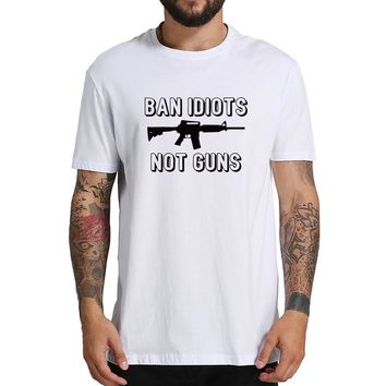 Ban Idiots Not Guns T Shirt 100% Cotton Soft  Amusant Phrase Print Gift Tshirt Fashion Hipster Funny T-shirt Men US Size