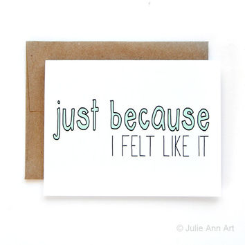 Just Because Card - I Miss You Card - Just Because I Felt Like It