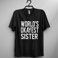 World's Okayest Sister Crew Shirt