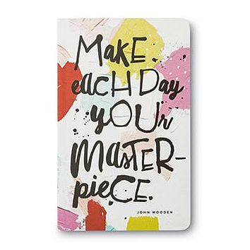 """Make each day your masterpiece.""  -John Wooden"
