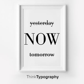 Yesterday, NOW, Tomorrow // Poster, typography, wall decor, mottos, print art, wall art, home decor
