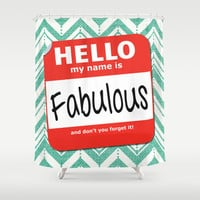 Hello My Name Is.... Fabulous! Shower Curtain by Heather Dutton | Society6