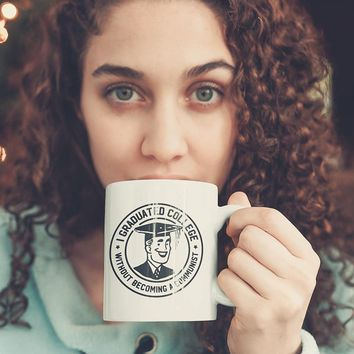 I Graduated College Without Becoming A Communist Mug