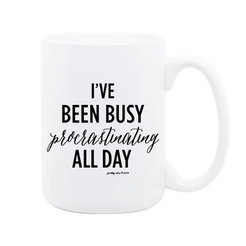 I've Been Busy Procrastinating All Day Mug- Inspirational - Busy - Hustle - Office - Work Hard - Coffee Mug - Tea - Gift