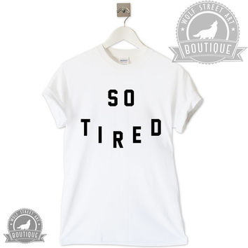 So Tired T Shirt Top - Pinterest Tumblr Instagram Blogger T-Shirt S-XXL Slogan Gift Black White