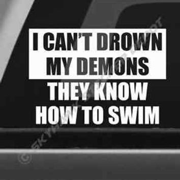 I Can't Drown My Demons Bumper Sticker Vinyl Decal Inspirational Mackbook Laptop