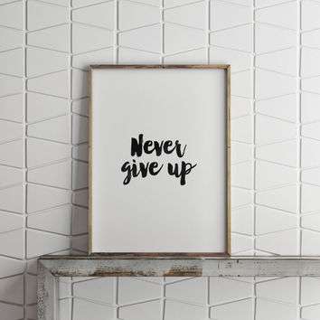 "MOTIVATIONAL Quote""Never Give Up""Inspirational Art,Best Words,Never Give Up Poster,Workout Print,Gym,Fitness Print,Office Decor"
