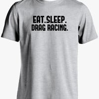 Drag Racing Shirt-Eat Sleep Drag Racing Tshirt