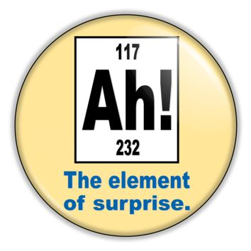 "Funny Science Button - The Element Of Surprise 2.25"" Button pinback or magnet"