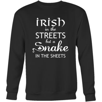 "Saint Patrick's Day - "" Irish in the Streets, Snake in Sheets "" - custom made  funny t-shirts."