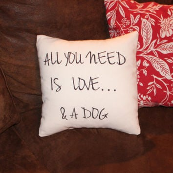 Pillow Cover, All You Need Is Love & A Dog, Insert Included