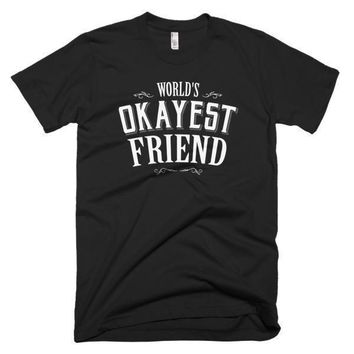 Men's World's Okayest Friend gift T-shirt