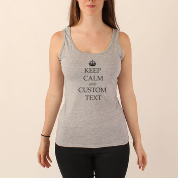 Custom Keep Calm Tank Top Shirt - Many Colors & Women's Sizes Available - Anything You Want - 046