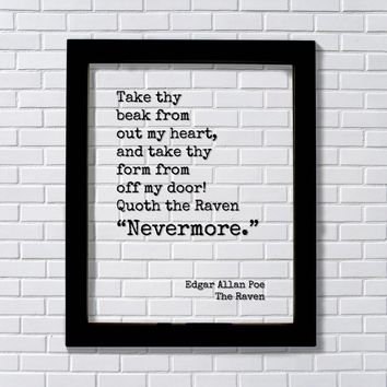 Edgar Allan Poe - Take thy beak from out my heart, form from off my door Quoth the Raven Nevermore