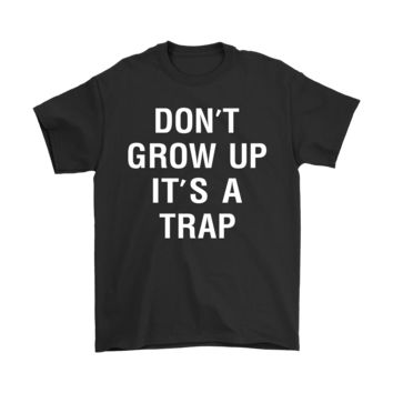 PEAPCV3 Don't Grow Up It's A Trap Shirts