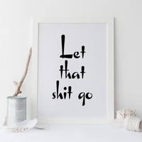 nspirational poster Let That Shit Go quot; Typographic print Wall artwork Home decor Motivational art Printable quote Room Poster Typography