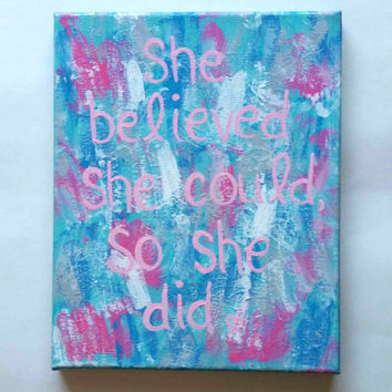 She believed she could, so she did inspirational quote acrylic canvas painting for fashionable girls room, dorm room, or home decor