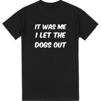 IT WAS ME I LET THE DOGS OUT | T-Shirt | SKREENED