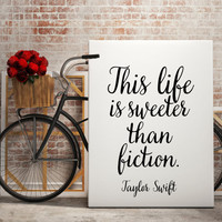 "Taylor Swift ""Sweeter than fiction"" Typography quote Life quote Quote about life Taylor Swift Poster Motivational quote Inspirational poster"
