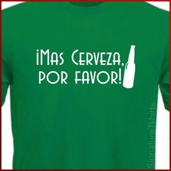 MORE BEER PLEASE Mas Cerveza por favor Spanish by signaturetshirts