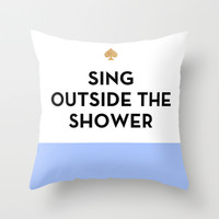Sing Outside the Shower - Kate Spade Inspired Throw Pillow by Rachel Additon