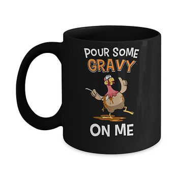 Thanksgiving Day Pour Some Gravy On Me Turkey Mug