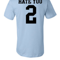 Hate You 2 - Unisex T-shirt