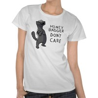 Honey Badger Don't Care Tee Shirt from Zazzle.com