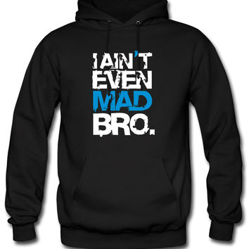 i aint even mad bro Hoodie