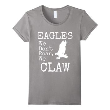 Fly Eagles Fly We don't Roar We Claw T-Shirt