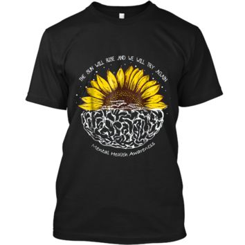 The Sun Will Rise And We Will Try Again Mental Health  Custom Ultra Cotton