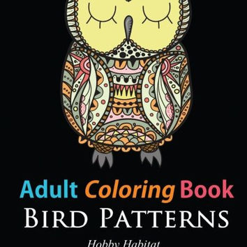 Adult Coloring Books: Bird Zentangle Patterns: 51 Beautiful, Stress Relieving Bird Designs (Hobby Habitat Coloring Books) (Volume 5)