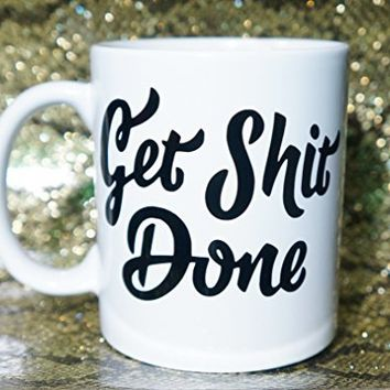 GET SHIT DONE COFFEE MUG. GET SHIT DONE MUG. OFFICE Coffee Mug 11 oz. Coffee Cup. Can be used as a Travel Mug. Motivational MUG
