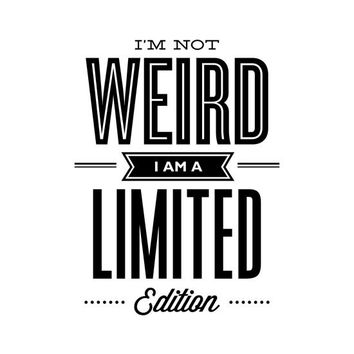 I'm Not Weird I'm a Limited Edition Words of Wisdom Art Typographic Print Wall Art Inspirational Quotes Typographic Poster Wall Art Decor