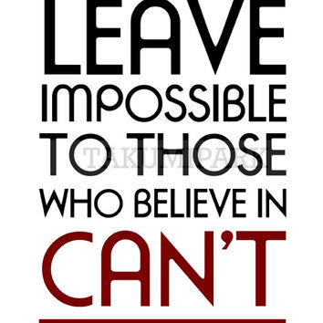 Leave Impossible To Those Who Believe In Can't, Motivational Room Decor, Inspirational Quote Photo Print, Typographic Success Quote Art