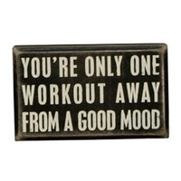 """You're Only One Workout Away From A Good Workout"""" - Mini Box Sign"""