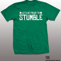 Let's Get Ready To Stumble Shirt - St. Patrick's Day tshirt, mens womens gift, funny tee, instagram, tumblr, beer drinking top, patty, Irish