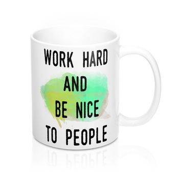 Work Hard And Be Nice To People Inspirational  Quote Mug