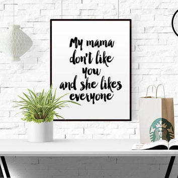 "Justin Bieber quote song lyric art Printable art ""My mama don't like you but she likes everyone"" BIEBER lyrics printable quotes song quotes"