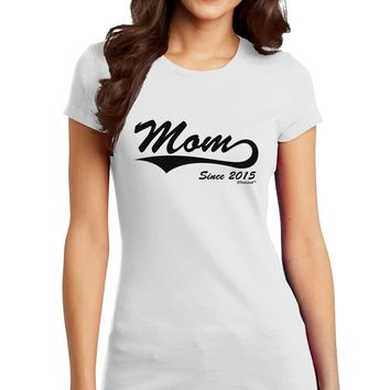 Mom Since (Your Year Personalized) Design Juniors T-Shirt by TooLoud