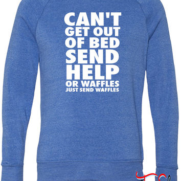 Can't Get Out Of Bed Send Help Or Waffles fleece crewneck sweatshirt